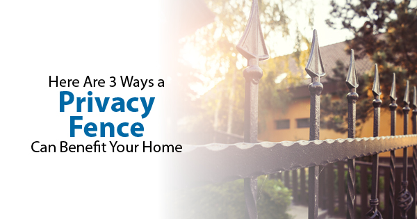 Considering Your Residential Fencing Options? Here Are 3 Ways a Privacy Fence Can Benefit Your Home